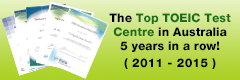 The Top TOEIC Test Centre in Australia!(Awarded for 2011 2012 2013 & 2014)
